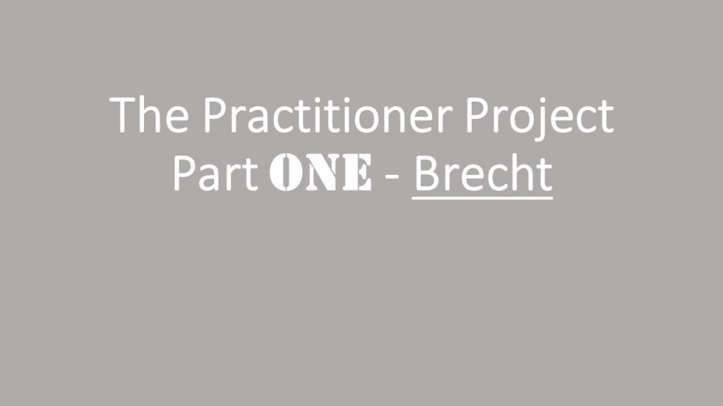 The Practitioner Project Part One – Brecht